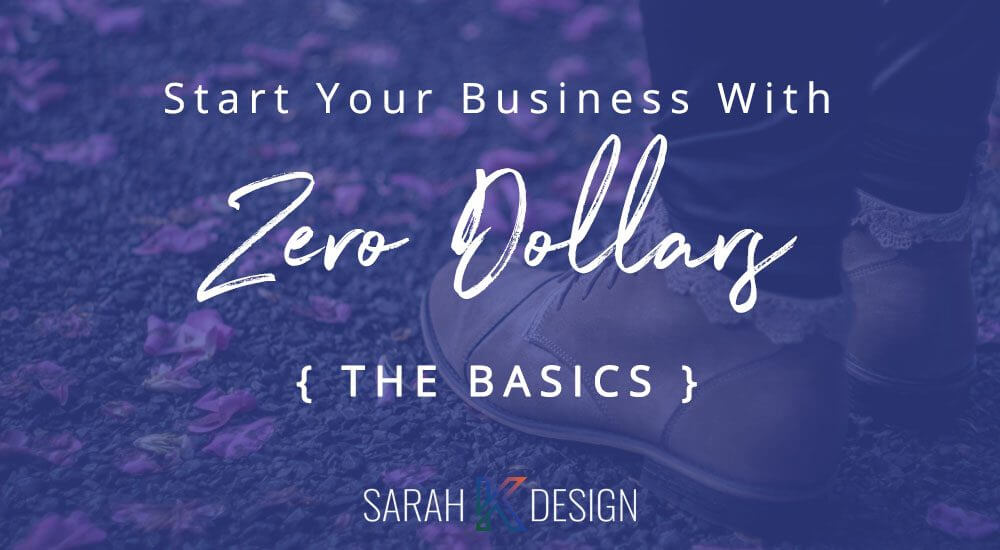 Start Your Business With Zero Dollars {The Basics}