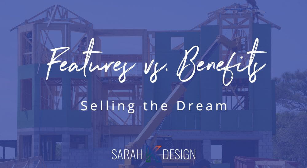Features vs. Benefits: Selling the Dream